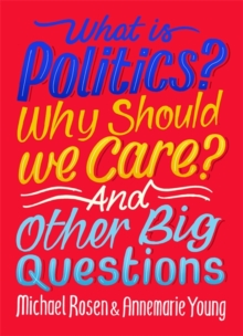What Is Politics? Why Should we Care? And Other Big Questions, Hardback Book