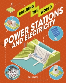 Building the World: Power Stations and Electricity, Hardback Book