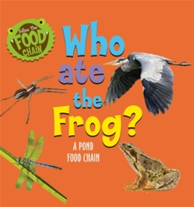 Follow the Food Chain: Who Ate the Frog? : A Pond Food Chain, Hardback Book