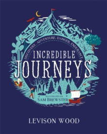 Incredible Journeys: Discovery, Adventure, Danger, Endurance, Hardback Book