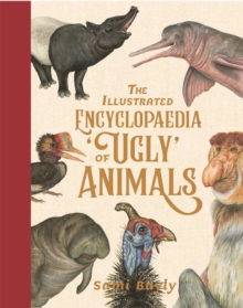 The Illustrated Encyclopaedia of 'Ugly' Animals, Hardback Book