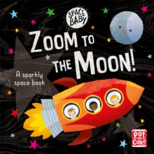 Space Baby: Zoom to the Moon! : A first shiny space adventure book