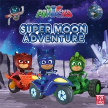 PJ Masks: Super Moon  Adventure : A PJ Masks picture book