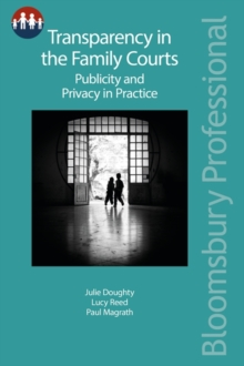 Transparency in the Family Courts: Publicity and Privacy in Practice, Paperback / softback Book