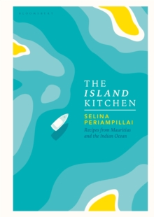 The Island Kitchen : Recipes from Mauritius and the Indian Ocean, Hardback Book