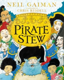 Pirate Stew : The show-stopping new picture book from Neil Gaiman and Chris Riddell