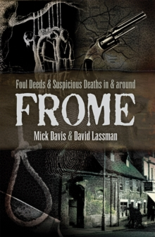 Foul Deeds & Suspicious Deaths in & Around Frome