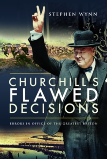 Churchill's Flawed Decisions : Errors in Office of The Greatest Briton