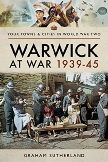 Warwick at War 1939-45, Paperback / softback Book