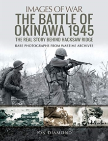 The Battle of Okinawa 1945 : The Real Story Behind Hacksaw Ridge, Paperback / softback Book