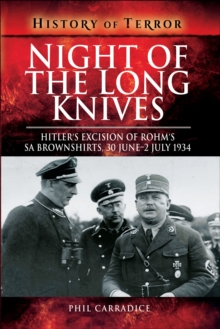 Night of the Long Knives : Hitler's Excision of Rohm's SA Brownshirts, 30 June - 2 July 1934
