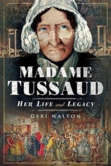 Madame Tussaud : Her Life and Legacy, Hardback Book