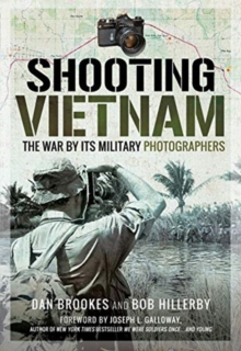 Shooting Vietnam : The War By Its Military Photographers, Hardback Book
