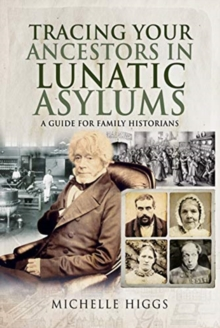 Tracing Your Ancestors in Lunatic Asylums : A Guide for Family Historians, Paperback / softback Book
