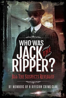Who was Jack the Ripper? : All the Suspects Revealed, Hardback Book