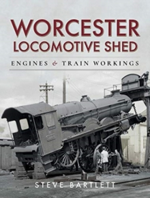 Worcester Locomotive Shed : Engines and Train Workings, Hardback Book