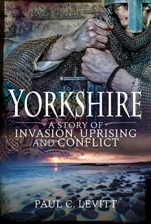 Yorkshire: A Story of Invasion, Uprising and Conflict, Paperback / softback Book