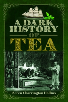 A Dark History of Tea, Hardback Book