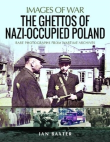 The Ghettos of Nazi-Occupied Poland : Rare Photographs from Wartime Archives