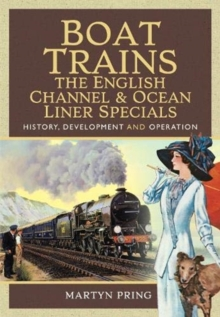 Boat Trains - The English Channel and Ocean Liner Specials : History, Development and Operation, Hardback Book