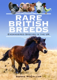 Rare British Breeds : Endangered Species in the UK, Hardback Book