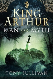 King Arthur : Man or Myth?, Hardback Book