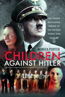 Children Against Hitler : The Young Resistance Heroes of the Second World War, Paperback / softback Book