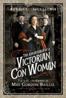 The Adventures of a Victorian Con Woman : The Life and Crimes of Mrs Gordon Baillie, Hardback Book