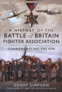 A History of the Battle of Britain Fighter Association : Commemorating the Few, Paperback / softback Book