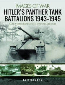Hitler's Panther Tank Battalions, 1943-1945 : Rare Photographs from Wartimes Archives