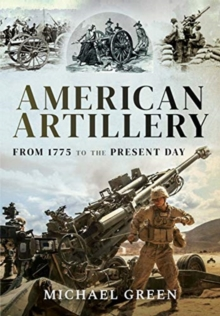 American Artillery : From 1775 to the Present Day