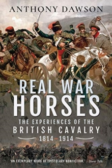 Real War Horses : The Experience of the British Cavalry, 1814-1914
