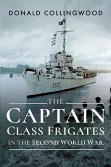 The Captain Class Frigates in the Second World War, Paperback / softback Book
