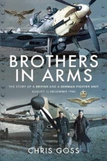 Brothers in Arms : The Story of a British and a German Fighter Unit, August to December 1940