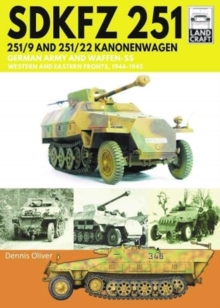 SDKFZ 251 - 251/9 and 251/22 Kanonenwagen : German Army and Waffen-SS Western and Eastern Fronts, 1944-1945