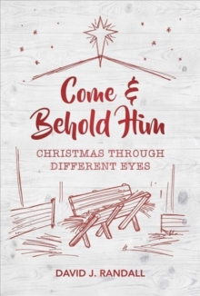 Come and Behold Him : Christmas Through Different Eyes