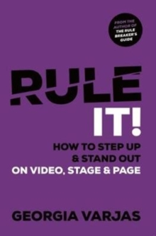 Rule It! : How To Step Up & Stand Out on Video, Stage & Page, Paperback / softback Book