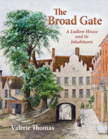 The Broad Gate : A Ludlow house and its Inhabitants