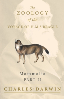 Mammalia - Part II - The Zoology of the Voyage of H.M.S Beagle : Under the Command of Captain Fitzroy - During the Years 1832 to 1836