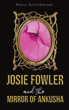 Josie Fowler and the Mirror of Ankusha, Paperback / softback Book