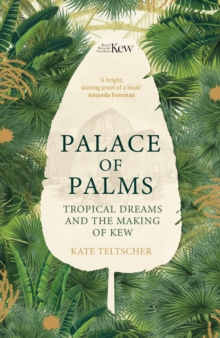 Palace of Palms : Tropical Dreams and the Making of Kew, Hardback Book