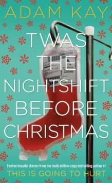 Twas The Nightshift Before Christmas : Festive hospital diaries from the author of multi-million-copy hit This is Going to Hurt