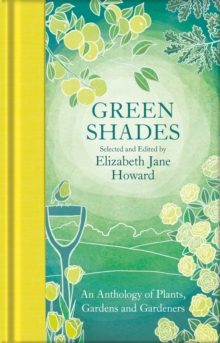 Green Shades : An Anthology of Plants, Gardens and Gardeners, Hardback Book