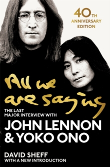 All We Are Saying : The Last Major Interview with John Lennon and Yoko Ono