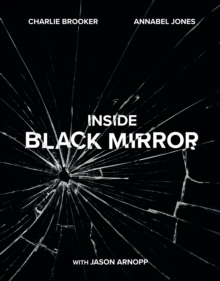 Inside Black Mirror : The Illustrated Oral History, Hardback Book