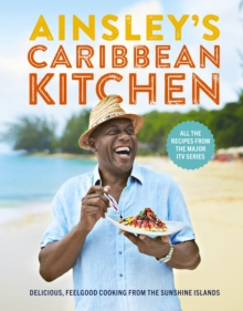 Ainsley's Caribbean Kitchen : Delicious feelgood cooking from the sunshine islands. All the recipes from the major ITV series, Hardback Book