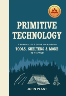 Primitive Technology : A Survivalist's Guide to Building Tools, Shelters & More in the Wild, Hardback Book