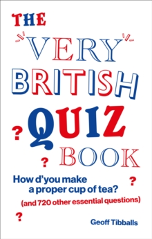 The Very British Quiz Book : How d'you make a proper cup of tea? (and 720 other essential questions)
