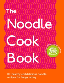 The Noodle Cookbook : 101 healthy and delicious noodle recipes for happy eating, Paperback / softback Book