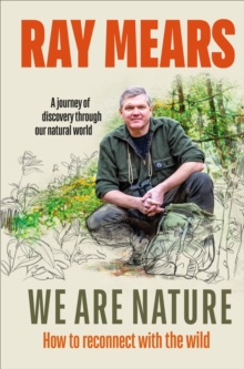 We Are Nature : How to reconnect with the wild